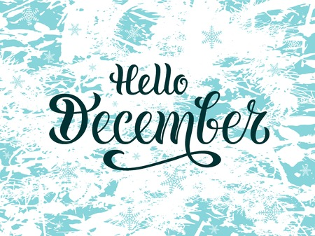 Hello december for calendar, invitation, greeting card, postcard, typography poster, banner, flyer. Handwritten modern lettering. Inspirational quote on textured background. Vector illustration EPS 10