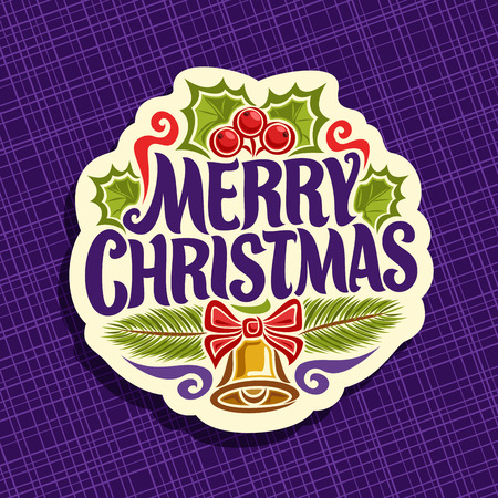 Vector logo for Christmas holiday: greeting card with holly berries & leaves, branches of pine, xmas sign with original typography font for text quote merry christmas, golden christmas bell with bow.
