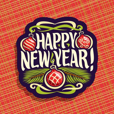 Vector logo para Año Nuevo: firmar con colgantes adornos de Navidad, la rama de árbol de Navidad en el fondo geométrico rojo, la etiqueta con la fuente manuscrita para la cita de texto Feliz año nuevo, la decoración de Navidad noel.