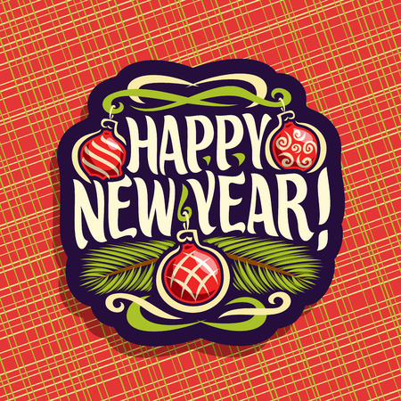 Vector logo for New Year: sign with hanging xmas baubles, branch of christmas tree on red geometric background, label with handwritten font for text quote happy new year, christmas noel decoration.