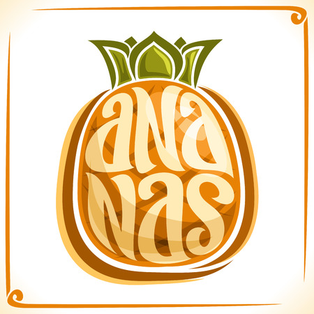 veg: Vector logo for Ananas, label with one whole pineapple for a package of fresh juice or dessert, price tag with an original font for word ananas inscribed in a fruit shape, sticker for vegan grocery store.