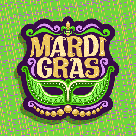 Vector logo for Mardi Gras Carnival, poster with venetian masquerade mask, symbol fleur de lis, original font for festive text mardi gras on green abstract background, sign for carnival in New Orleans Ilustração
