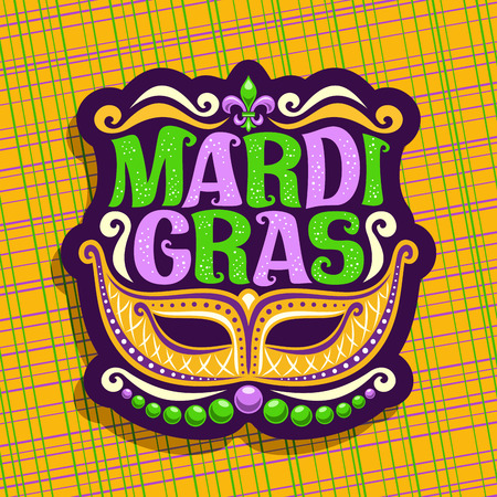 Vector logo for Mardi Gras Carnival, poster with golden venetian mask, symbol fleur de lis, original font for festive text mardi gras on yellow abstract background, sign for carnival in New Orleans. Illustration