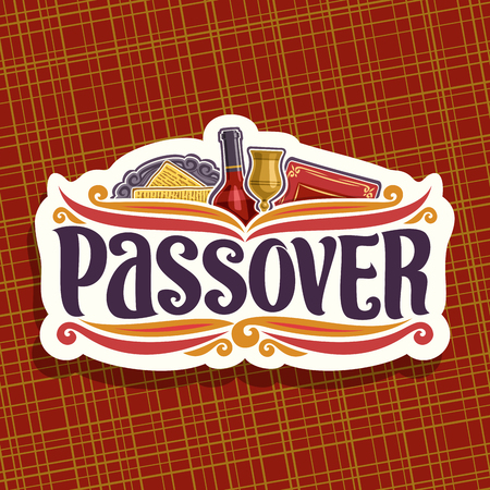 Vector logo for Passover holiday, original brush font for word passover, cut paper sign with religious book torah, kosher flatbread matzah on antique plate, bottle of red wine and vintage cup.