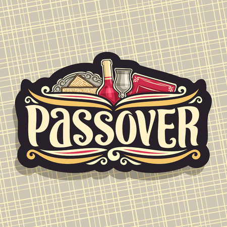 Vector logo for Passover holiday, original brush font for word passover, cut label with religious book torah, kosher flatbread matzah on antique plate, bottle of red wine and vintage cup.