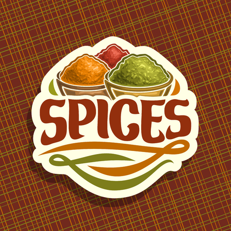 Vector logo for Spices, in cut label original brush typeface for title text spices, in bowls of indian condiments powder of kurkuma, ground fennel seed and pile of paprika spice on white background.