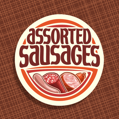 Icon vector for sausage, round label with original brush typeface for title text assorted sausage, German bratwurst, cured salami, sliced ham and smoked beef sausage, price tag for meat store on white.