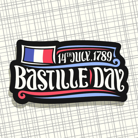 Vector logo for Bastille Day in France, black cut out sign for patriotic holiday of france with french national flag, original brush typeface for words bastille day and date 14th july, 1789 year.