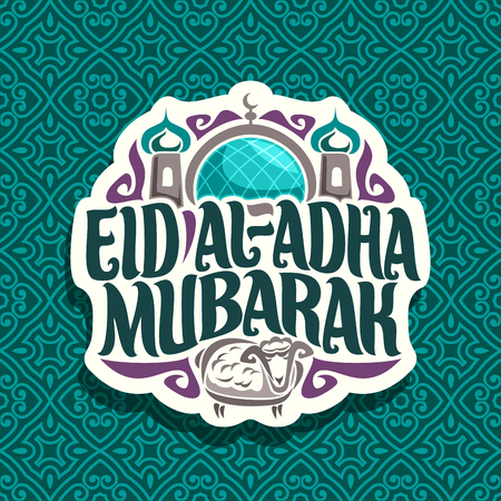 Vector  for muslim greeting calligraphy Eid al-Adha Mubarak, cut paper sign with original brush letters for words eid ul adha mubarak, label with dome and minarets of mosque and sacrifice sheep. Illustration