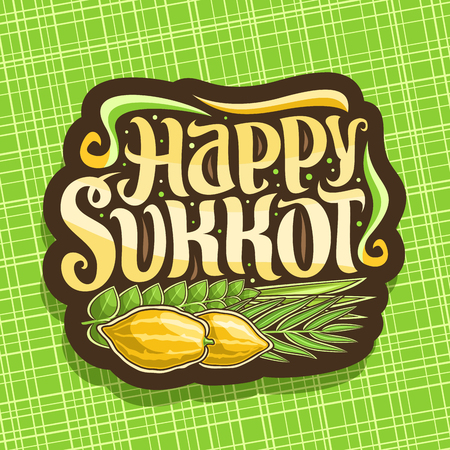 Vector logo for jewish holiday Sukkot, brown sign with four species of festive food - ripe citrus etrog, palm branch, arava willow and hadas myrtle, original brush typeface for words happy sukkot. Illustration