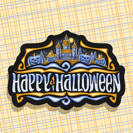 Vector logo for Halloween holiday, black sign with blue carved pumpkins, moon above old house, original brush typeface for words happy halloween, design label with spooky Jack o Lanterns in hats.