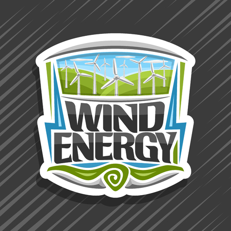 Vector logo for Wind Energy, creative sign with many rotating turbines on green summer hills and blue cloudy sky, original lettering for words wind energy, illustration for alternative renewable power