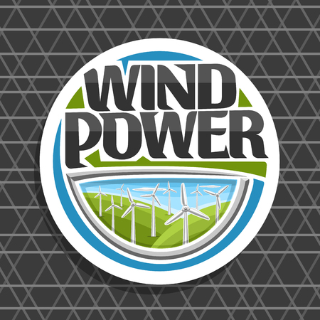 Vector logo for Wind Power, white round badge with many windmills on green summer hills and cloudy sky, original lettering for words wind power, design illustration for alternative renewable energy.