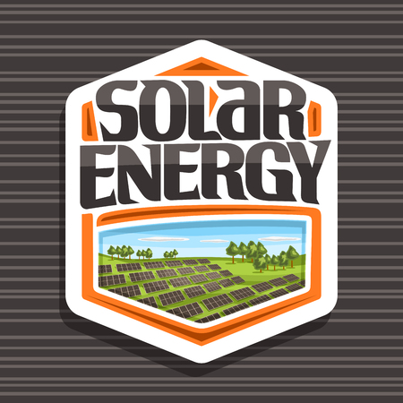 Vector logo for Solar Energy, white hexagonal tag with many photovoltaic panels on green summer hills with trees, original lettering for word solar energy, illustration for alternative renewable power