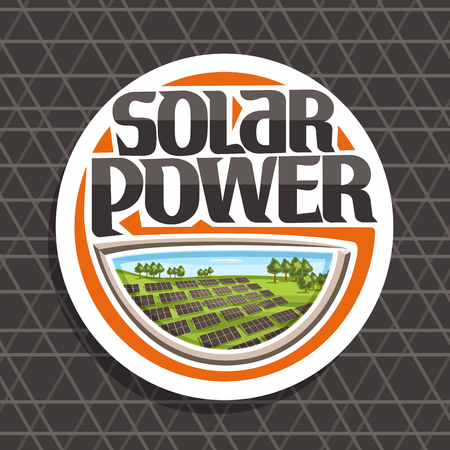 Vector logo for Solar Power, white round sticker with many photovoltaic panels on summer hills with trees, original lettering for words solar power, illustration for alternative renewable energy.