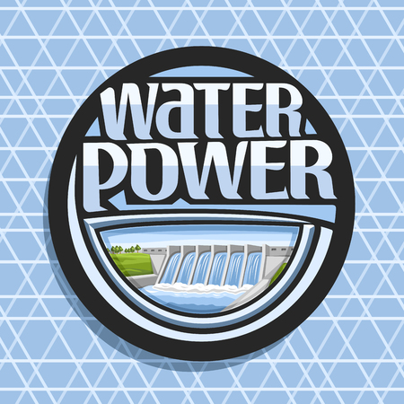 Vector logo for Water Power, dark round sticker with mini hydroelectric powerplant on summer hills, original lettering for words water power, illustration for sustainable hydro electric energy plant.
