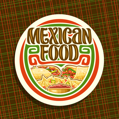Vector for Mexican Food, white sticker with fresh burrito with vegetables, healthy taco with red pepper, salty nachos with cheese, brush lettering for words mexican food, signboard for fastfood. Illustration