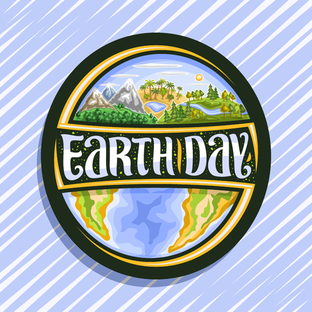 Vector logo for Earth Day, dark round icon with 3 hills of mountains land, oasis with lake, forest with river, original brush typeface for words earth day, abstract continents and cartoon ocean. Illustration