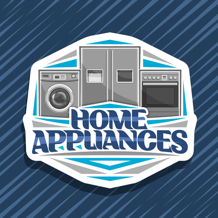Vector logo for Home Appliances, cut paper sign with illustration of chrome washing machine, large fridge with screen, electric cooker, original lettering for words home appliances on blue background. Иллюстрация
