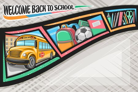 Vector layout for School with copy space, original brush lettering for words welcome back to school, black decorative ribbon on grey background, school bus and colorful cartoon children accessories.