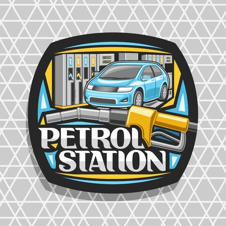 Petrol Station, black decorative badge with blue cartoon car, filling gasoline, yellow automatic fuel pump nozzle, original lettering for words petrol station on grey cells background. Illustration
