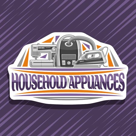 Household Appliances, white decorative sticker with cartoon steam iron, vacuum cleaner, sewing machine, original typeface for words household appliances on purple abstract background.