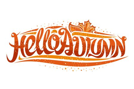 Vector greeting card for Autumn season, curly calligraphic font with fall leaves and decorative elements, swirly trendy lettering for words hello autumn on white background.