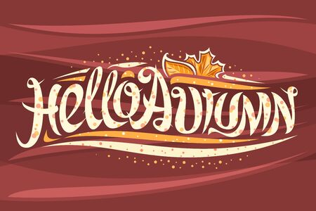 Vector greeting card for Autumn season, curly calligraphic font with fall leaves and decorative elements, swirly modern lettering for words hello autumn on abstract waves background.