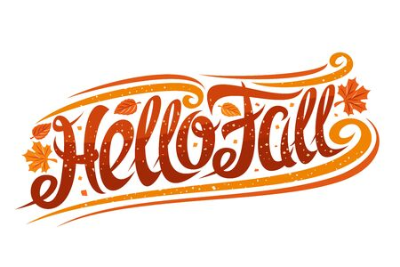 Vector greeting card for Fall season, curly calligraphic font with autumn leaves and decorative elements, invitation with swirly creative lettering for words hello fall on white background.
