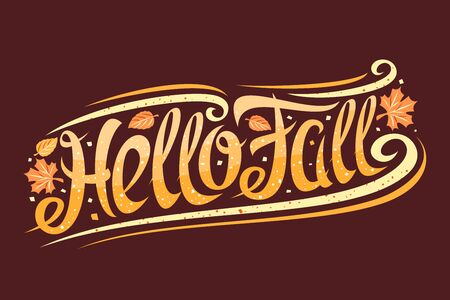 Vector greeting card for Fall season, curly calligraphic font with autumn leaves and decorative elements, invitation with swirly trendy lettering for words hello fall on dark brown background.