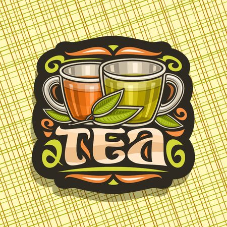 Vector design for Tea, dark decorative badge with illustration of 2 glass cups with yellow and brown liquid, sprig of tea and flourishes, design signboard with original brush lettering for tea shop.
