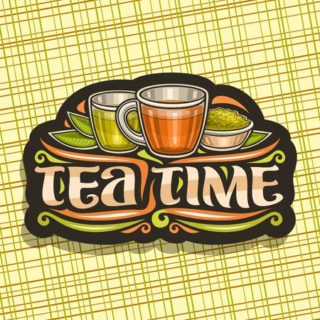 Vector design for Tea Time, dark vintage sign with illustration of 2 glass cups with yellow and brown liquid, metal bowl with loose tea, decorative typeface for words tea time on abstract background.