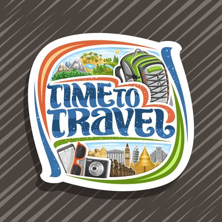 Vector logo for Travel Agency, cut paper sign with illustrations of famous international places and monuments, white signboard with decorative font for words time to travel on abstract background.