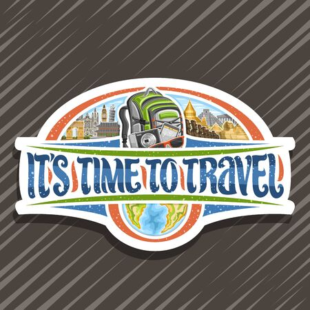 Vector logo for Travel Agency, cut paper sign board with illustrations of famous european and asian places, white signboard with decorative font for words its time to travel on abstract background.