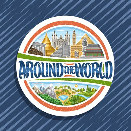 Vector logo for Travel Agency, white circle signboard with illustrations of famous places - ancient parthenon, moai statues, mayan chichen itza, triumphal arch, brush font for words around the world.