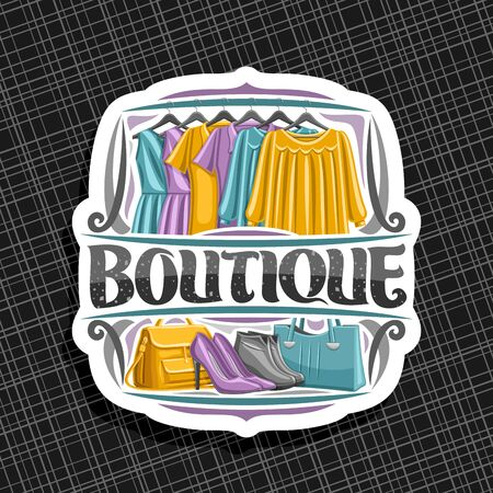 Vector logo for Boutique, cut paper label with illustration of womens dresses hanging on rack in a row, original brush typeface for word boutique, signboard with modern lady shoes and bags on shelf. 일러스트