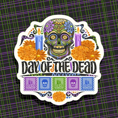 Vector emblem for Day of the Dead, white decorative badge with illustration of black scary skull, burning candles, orange flowers, colorful greeting flags, original typeface for words day of the dead.