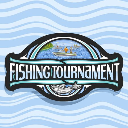 Vector logo for Fishing Tournament, black decorative emblem with illustration of standing males in motor boats near coast with trees, original lettering for words fishing tournament and cartoon fish.