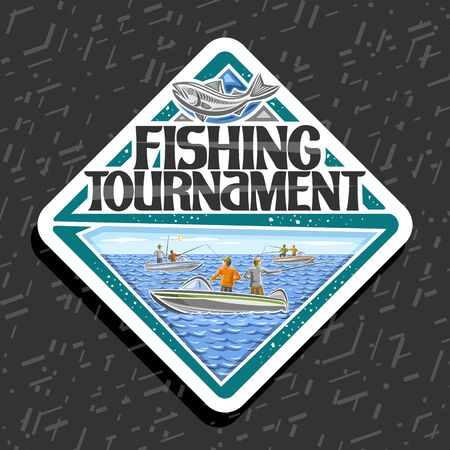 Vector logo for Fishing Tournament, white decorative rhomb emblem with illustration of group standing males in motor boats, tag with original typeface for words fishing tournament and cartoon fish.  イラスト・ベクター素材
