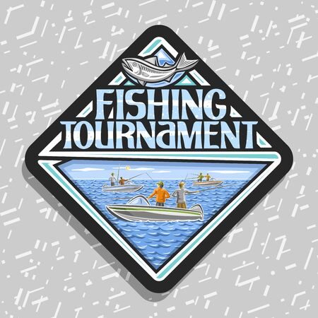 Vector logo for Fishing Tournament, black decorative rhomb emblem with illustration of group standing males in motorboats, concept with original typeface for words fishing tournament and cartoon fish.  イラスト・ベクター素材