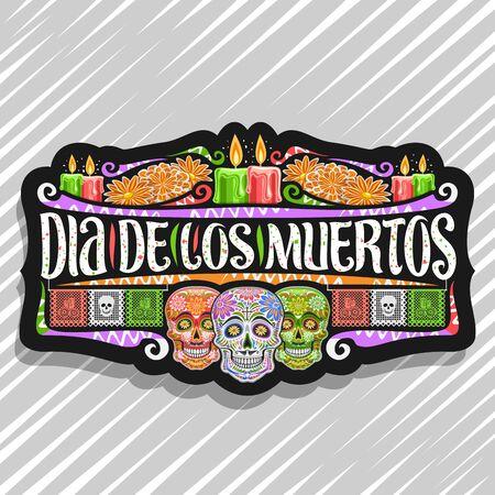 Vector logo for Dia de los Muertos, black decorative label with illustration of 3 spooky heads, burning candles, orange flowers, colorful greeting flags, original typeface for words dia de los muertos
