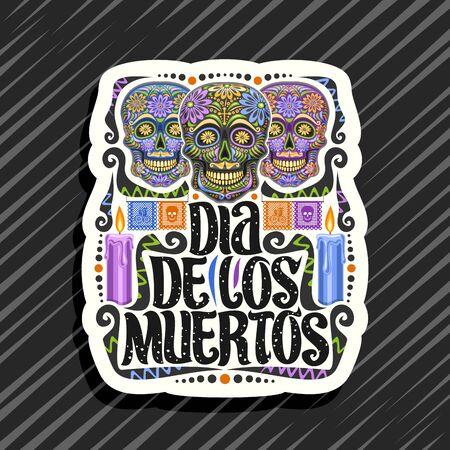 Vector logo for Dia de los Muertos, white decorative tag with illustration of 3 creepy smiling skulls, burning candles, colorful papel picado, original typeface for espanol words dia de los muertos.