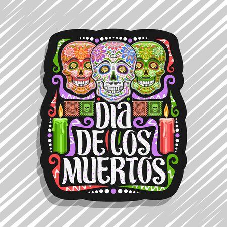 Vector logo for Dia de los Muertos, black decorative tag with illustration of 3 creepy smiling skulls, burning candles, colorful papel picado, original typeface for espanol words dia de los muertos. Stockfoto - 131434157