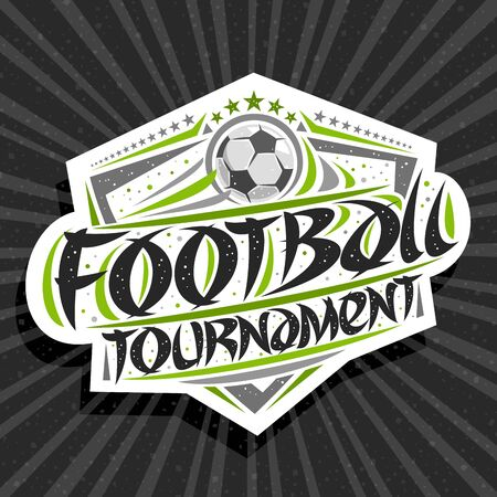 Vector logo for Football Tournament, modern signage with hitting ball in goal, original brush typeface for words football tournament, sports shield with stars in a row on grey abstract background.