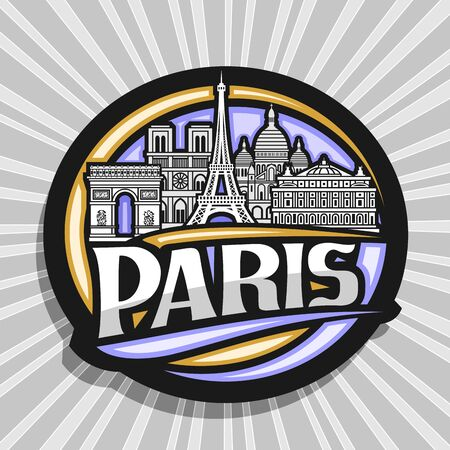 Vector sign for Paris, dark round tag with black and white line draw of paris landmarks, decorative fridge magnet with original typeface for word paris on grey abstract background.