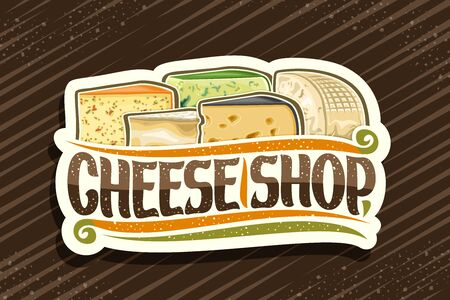 Cheese Shop, decorative cut paper label with illustration of many diverse cheese pieces, design sign board with original brush typeface for words cheese shop on brown background.