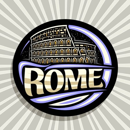 Vector logo for Rome, dark decorative round label with illustration of illuminated old rome colosseum on twilight starry sky background, design tourist fridge magnet with brush letters for text rome.