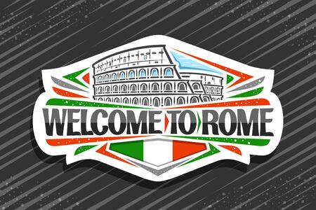 Vector logo for Rome, white decorative signage with illustration of old rome colosseum, tourist art fridge magnet with creative brush letters for black words welcome to rome and stylized italian flag.