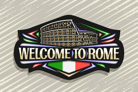 Vector logo for Rome, black decorative signboard with illustration of illuminated old rome colosseum, tourist art fridge magnet with brush letters for words welcome to rome and stylized italian flag.