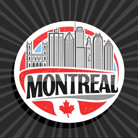 Vector  for Montreal, white decorative round tag with line illustration of famous montreal city scape on sky background, design tourist fridge magnet with creative letters for black word montreal.